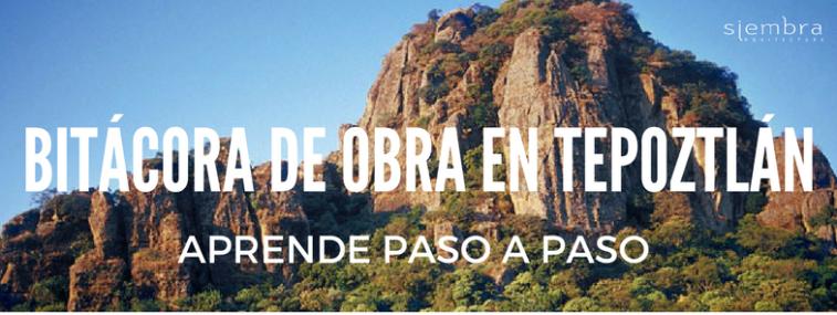 BITÁCORA DE OBRA EN TEPOZTLÁN